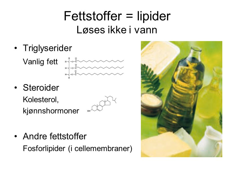 Fettstoffer = lipider Løses ikke i vann