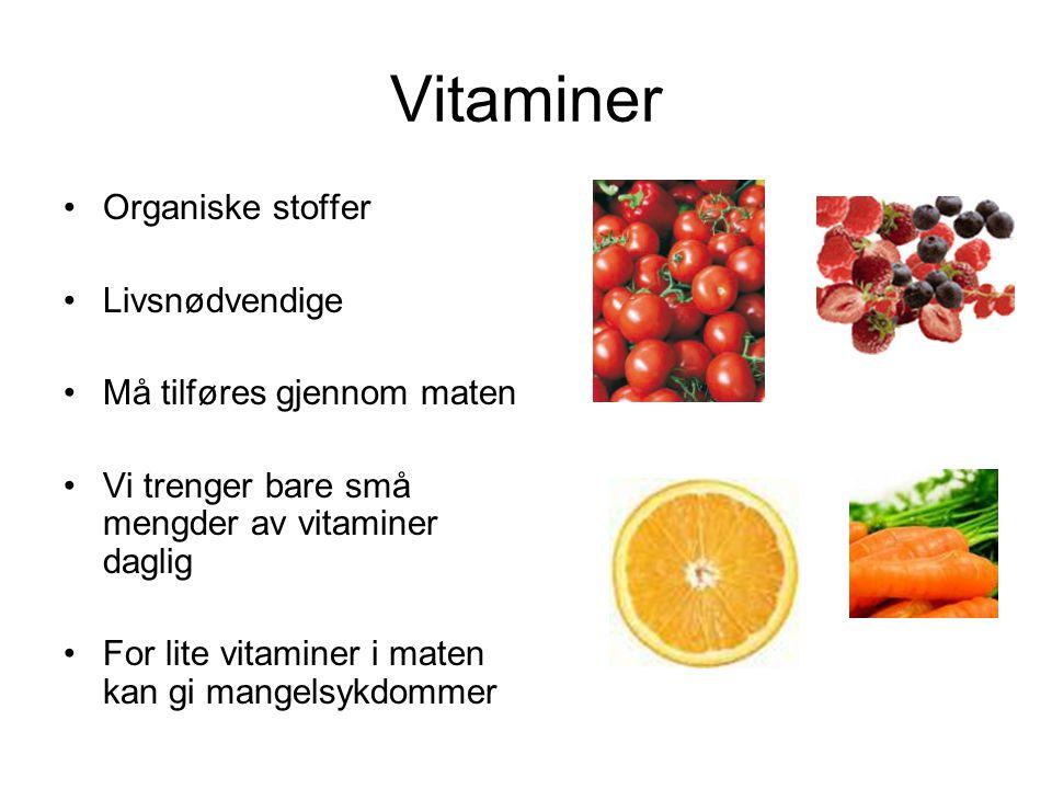 Vitaminer Organiske stoffer Livsnødvendige Må tilføres gjennom maten