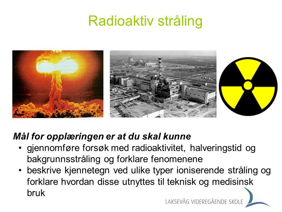 Radioaktiv stråling Mål for opplæringen er at du skal kunne