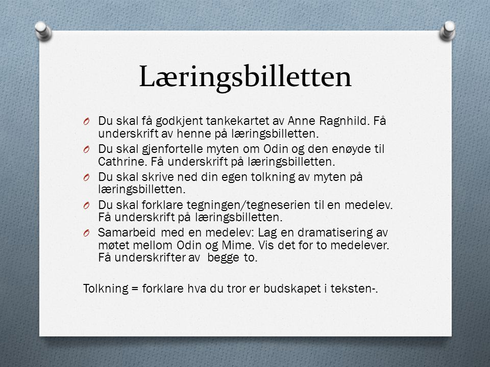 Læringsbilletten Du skal få godkjent tankekartet av Anne Ragnhild. Få underskrift av henne på læringsbilletten.