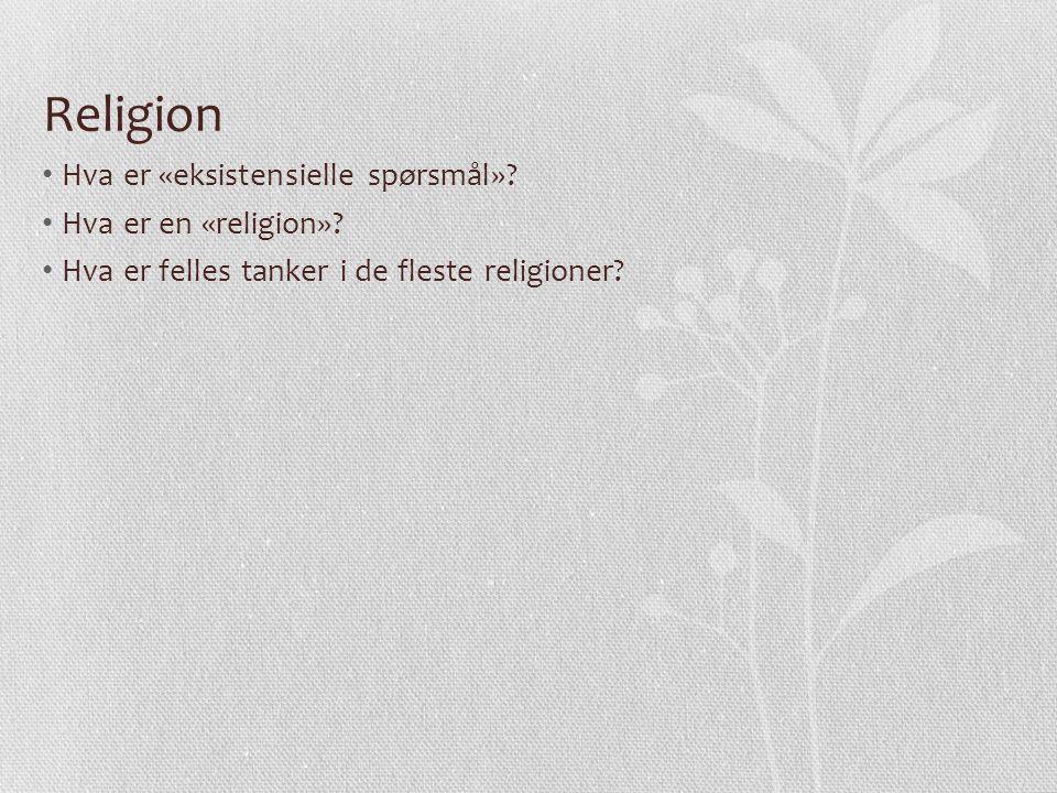 Religion Hva er «eksistensielle spørsmål» Hva er en «religion»