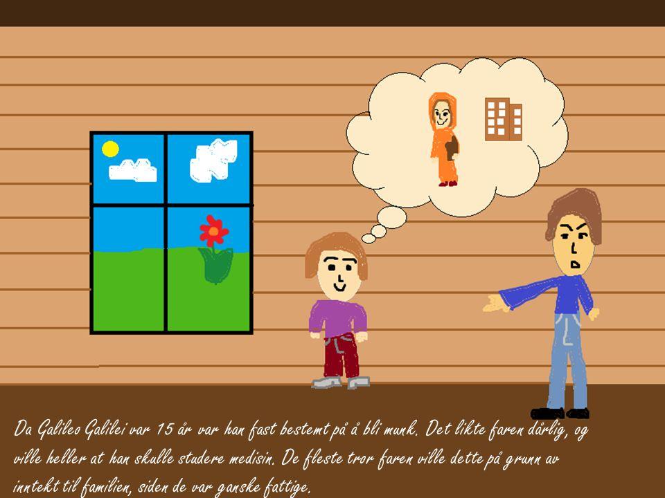 Da Galileo Galilei var 15 år var han fast bestemt på å bli munk
