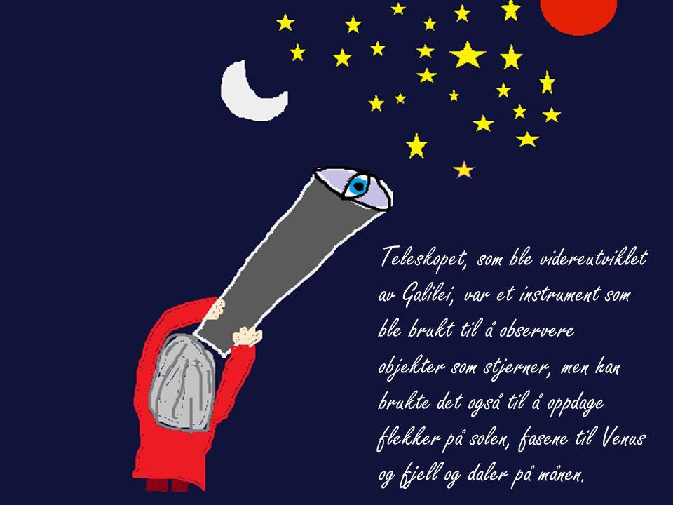 Teleskopet, som ble videreutviklet av Galilei, var et instrument som ble brukt til å observere objekter som stjerner, men han brukte det også til å oppdage flekker på solen, fasene til Venus og fjell og daler på månen.