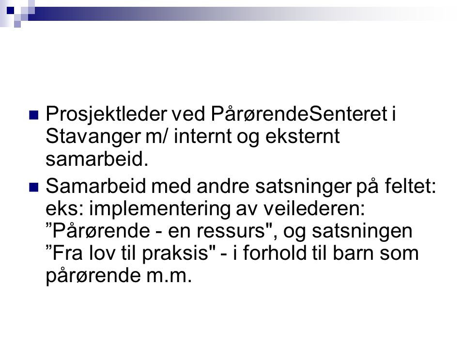 Prosjektleder ved PårørendeSenteret i Stavanger m/ internt og eksternt samarbeid.