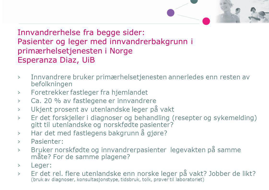 Innvandrerhelse fra begge sider: Pasienter og leger med innvandrerbakgrunn i primærhelsetjenesten i Norge Esperanza Diaz, UiB