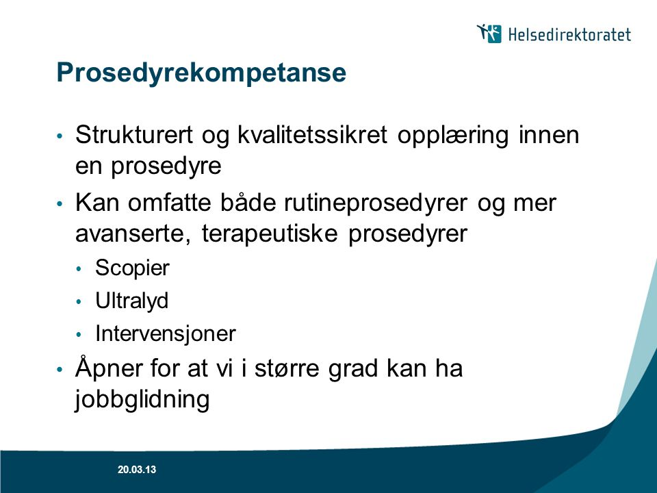 Prosedyrekompetanse Strukturert og kvalitetssikret opplæring innen en prosedyre.
