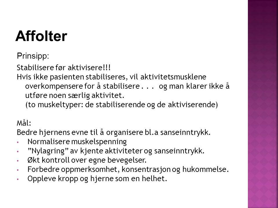Affolter Prinsipp: Stabilisere før aktivisere!!!
