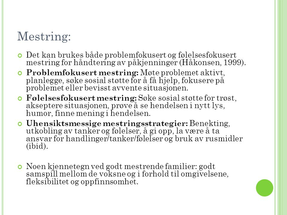 Mestring: Det kan brukes både problemfokusert og følelsesfokusert mestring for håndtering av påkjenninger (Håkonsen, 1999).