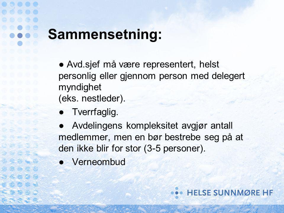 Sammensetning: ● Avd.sjef må være representert, helst personlig eller gjennom person med delegert myndighet (eks. nestleder).