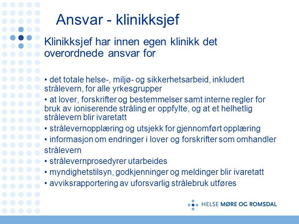 Ansvar - klinikksjef Klinikksjef har innen egen klinikk det overordnede ansvar for.
