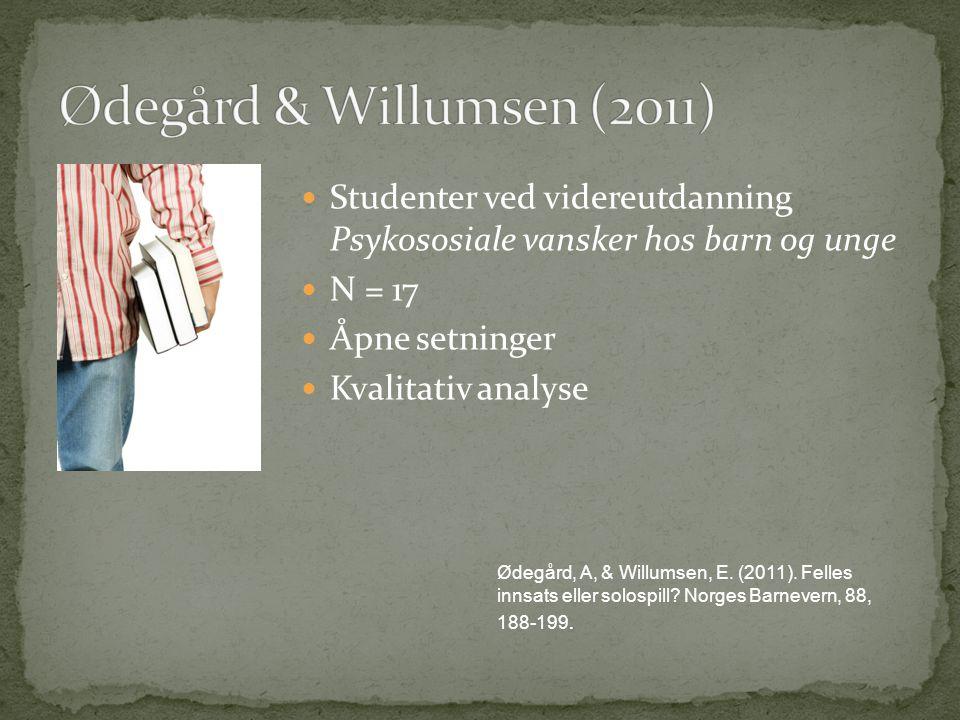 Ødegård & Willumsen (2011) Studenter ved videreutdanning Psykososiale vansker hos barn og unge. N = 17.