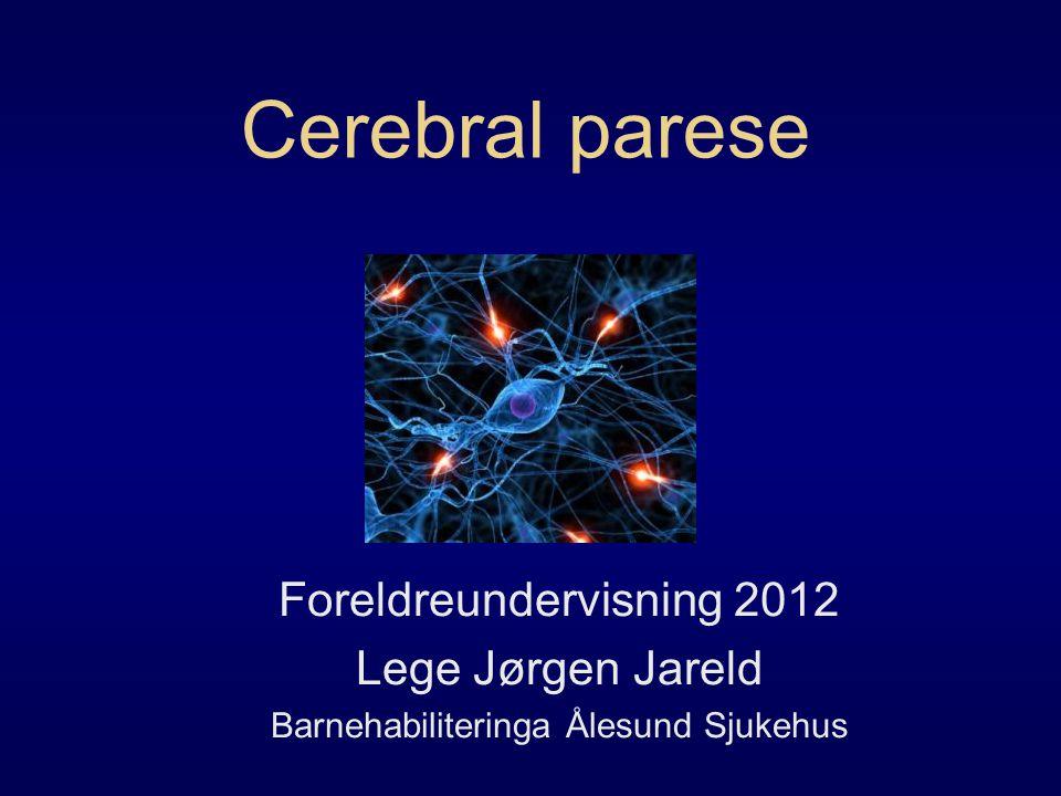 Cerebral parese Foreldreundervisning 2012 Lege Jørgen Jareld