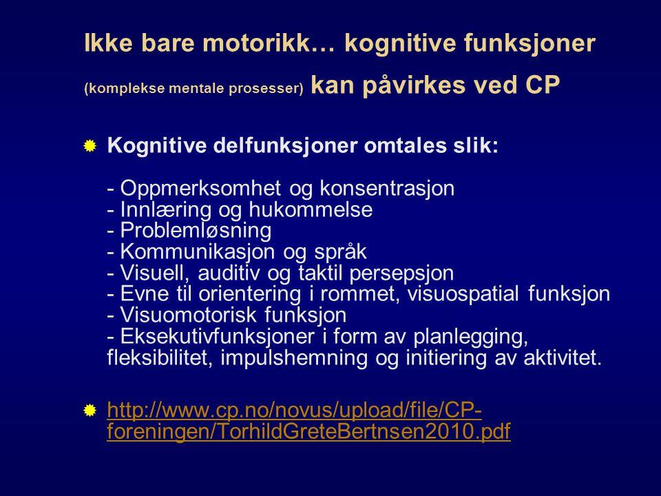 Ikke bare motorikk… kognitive funksjoner (komplekse mentale prosesser) kan påvirkes ved CP