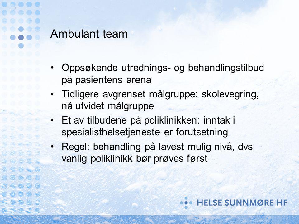 Ambulant team Oppsøkende utrednings- og behandlingstilbud på pasientens arena. Tidligere avgrenset målgruppe: skolevegring, nå utvidet målgruppe.