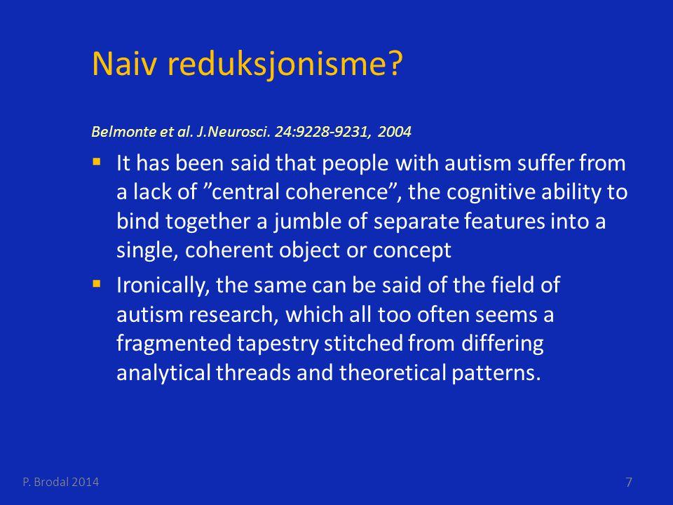 Naiv reduksjonisme Belmonte et al. J.Neurosci. 24:9228-9231, 2004.
