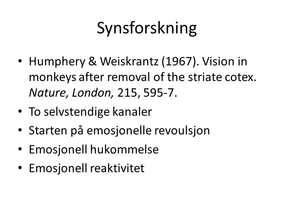 Synsforskning Humphery & Weiskrantz (1967). Vision in monkeys after removal of the striate cotex. Nature, London, 215, 595-7.