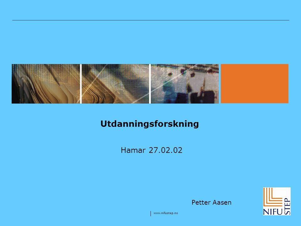 Utdanningsforskning Hamar 27.02.02 Petter Aasen