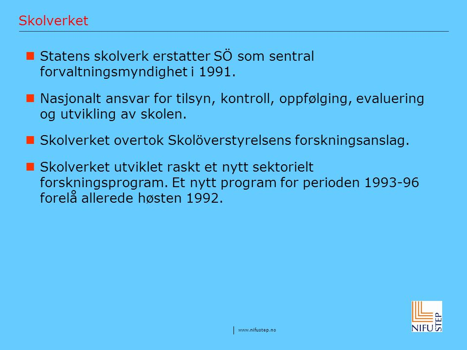 Skolverket Statens skolverk erstatter SÖ som sentral forvaltningsmyndighet i 1991.
