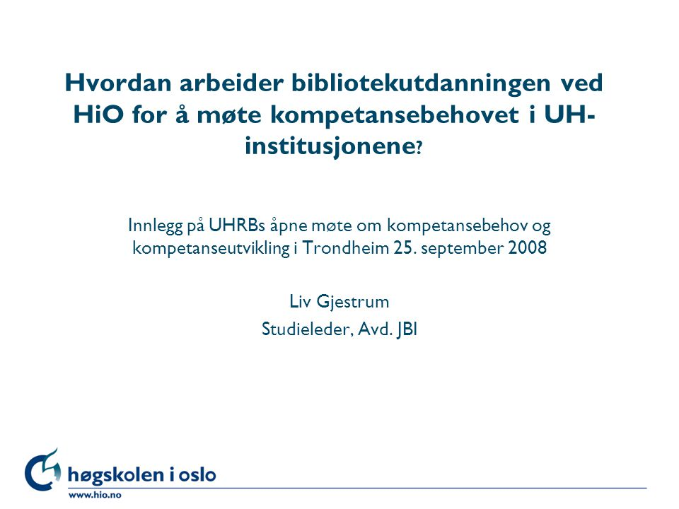 Hvordan arbeider bibliotekutdanningen ved HiO for å møte kompetansebehovet i UH-institusjonene