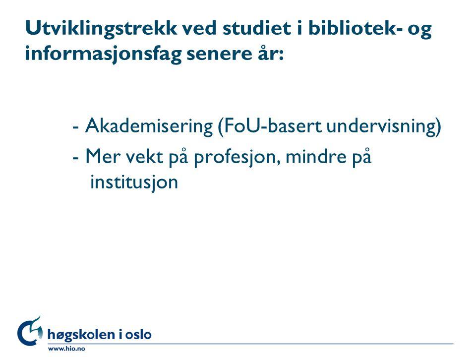 Utviklingstrekk ved studiet i bibliotek- og informasjonsfag senere år:
