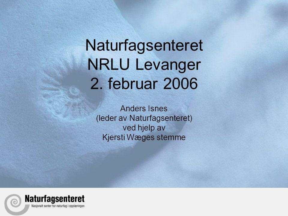 Naturfagsenteret NRLU Levanger 2. februar 2006