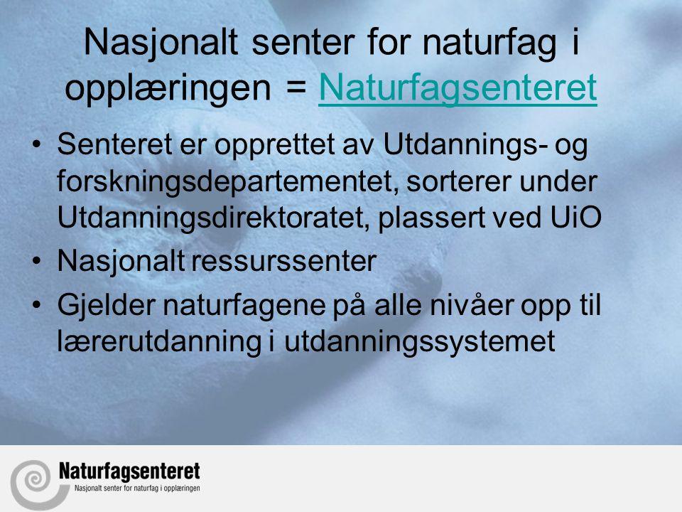 Nasjonalt senter for naturfag i opplæringen = Naturfagsenteret