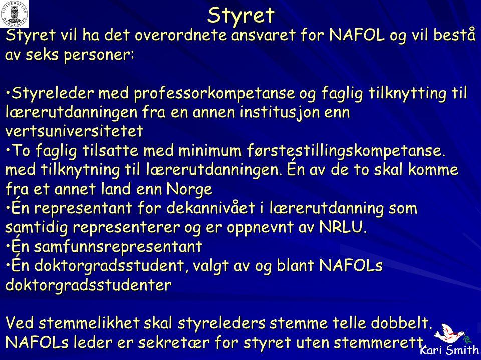 Styret Styret vil ha det overordnete ansvaret for NAFOL og vil bestå av seks personer: