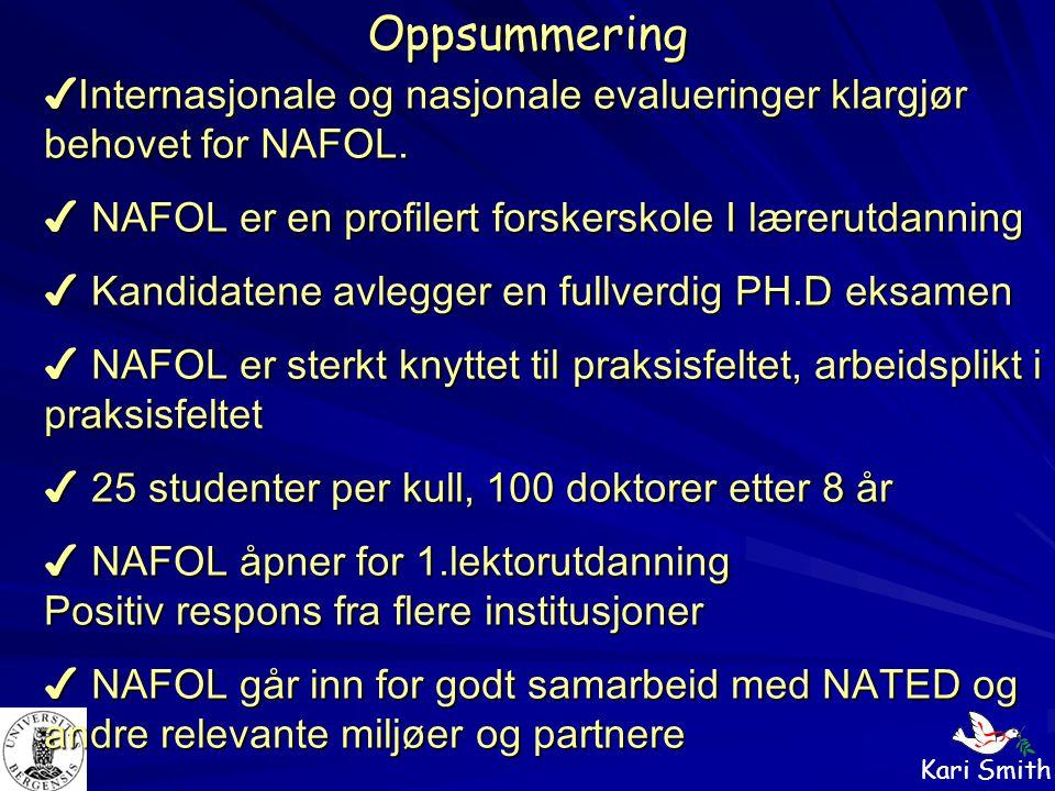 Oppsummering ✔Internasjonale og nasjonale evalueringer klargjør behovet for NAFOL. ✔ NAFOL er en profilert forskerskole I lærerutdanning.