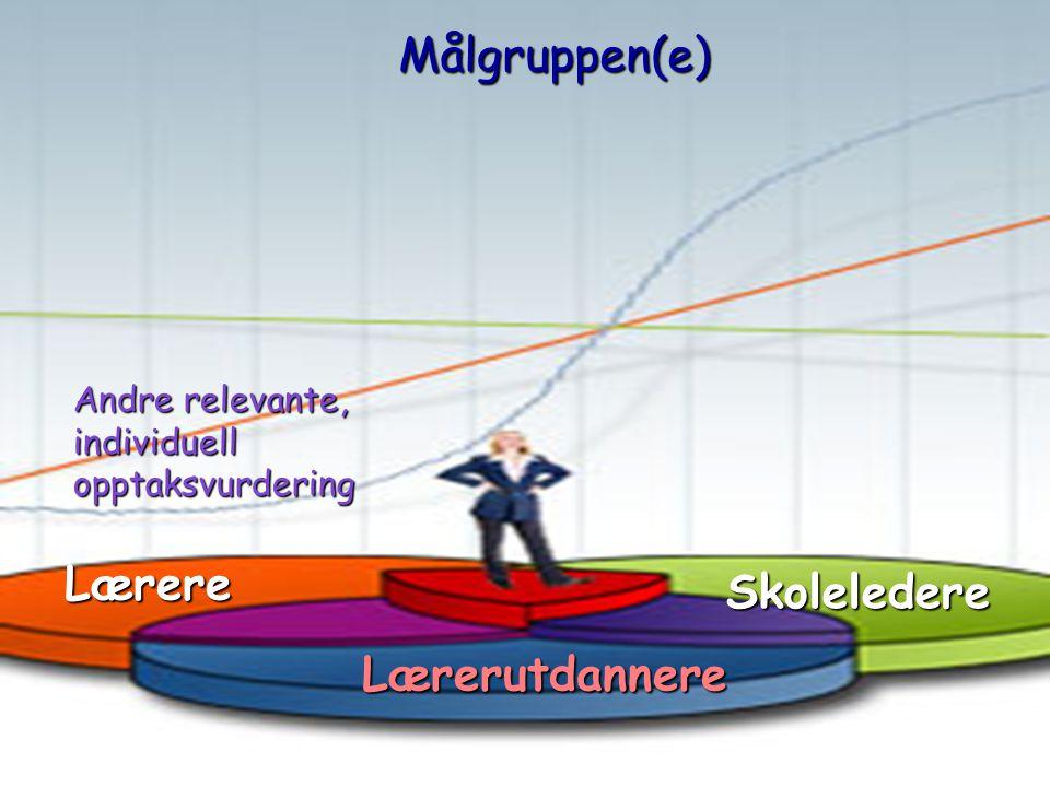 Målgruppen(e) Målgruppe(r) Lærere Skoleledere Lærerutdannere