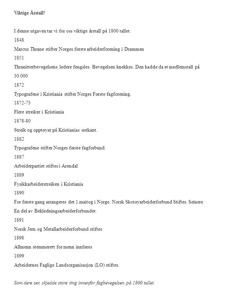 Viktige Årstall! I denne utgaven tar vi for oss viktige årstall på 1800 tallet. Marcus Thrane stifter Norges første arbeiderforening i Drammen.