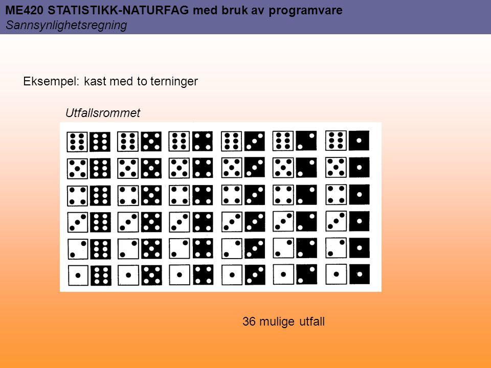 ME420 STATISTIKK-NATURFAG med bruk av programvare Sannsynlighetsregning