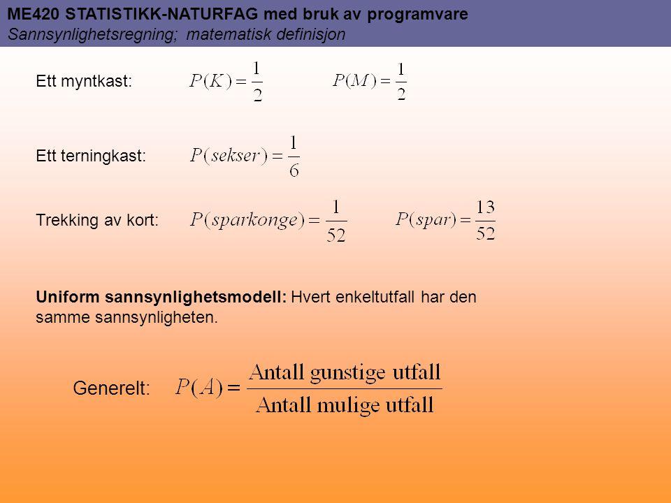 ME420 STATISTIKK-NATURFAG med bruk av programvare Sannsynlighetsregning; matematisk definisjon