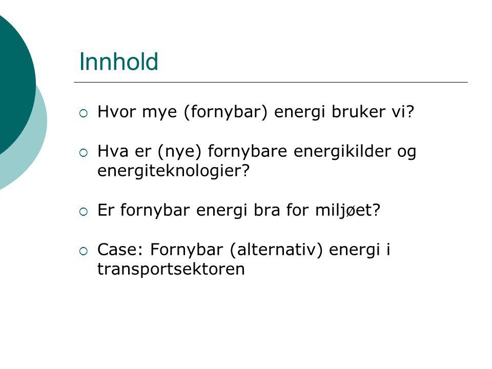 Innhold Hvor mye (fornybar) energi bruker vi