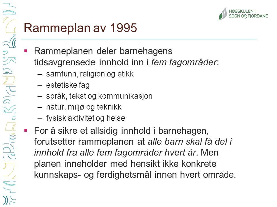 Rammeplan av 1995 Rammeplanen deler barnehagens tidsavgrensede innhold inn i fem fagområder: samfunn, religion og etikk.