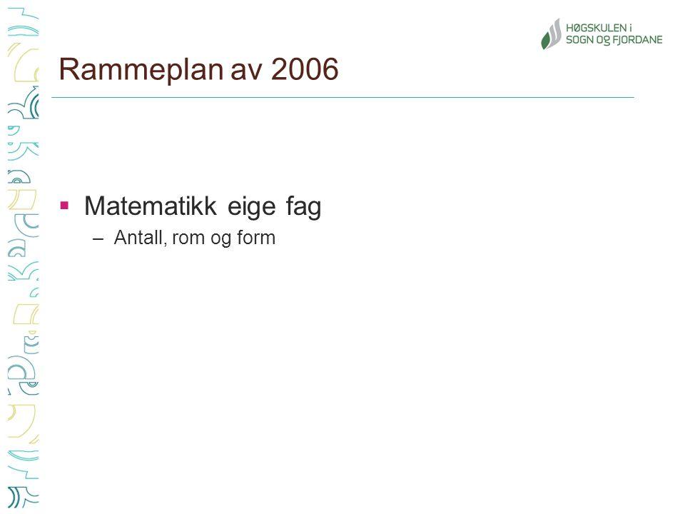 Rammeplan av 2006 Matematikk eige fag Antall, rom og form