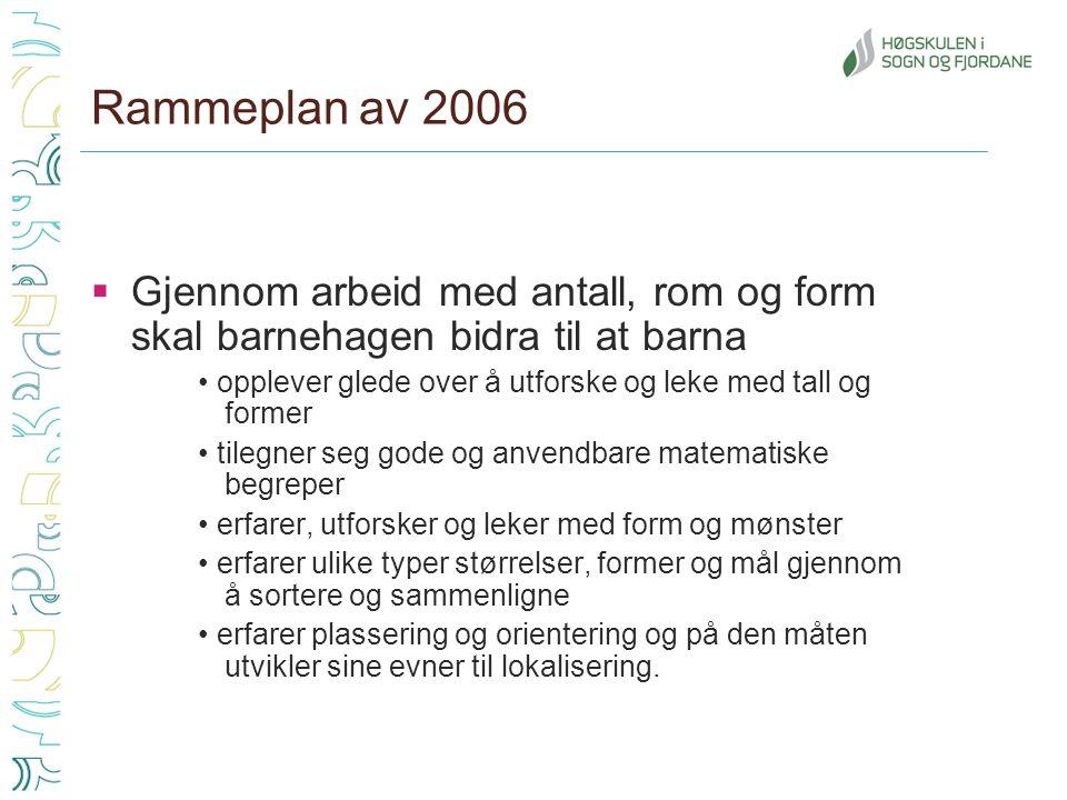 Rammeplan av 2006 Gjennom arbeid med antall, rom og form skal barnehagen bidra til at barna.