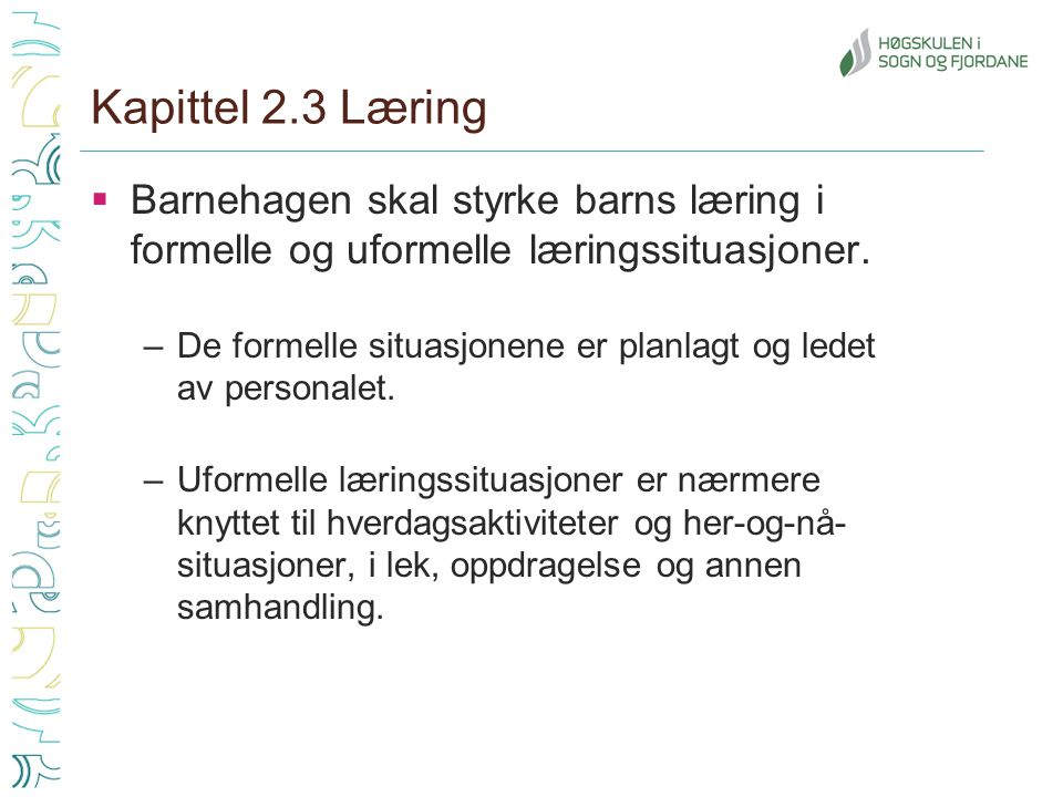Kapittel 2.3 Læring Barnehagen skal styrke barns læring i formelle og uformelle læringssituasjoner.