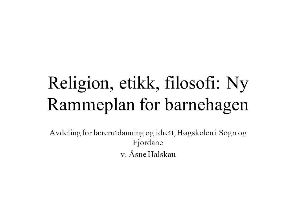 Religion, etikk, filosofi: Ny Rammeplan for barnehagen