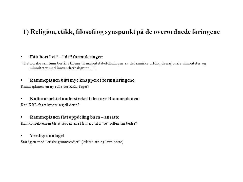 1) Religion, etikk, filosofi og synspunkt på de overordnede føringene