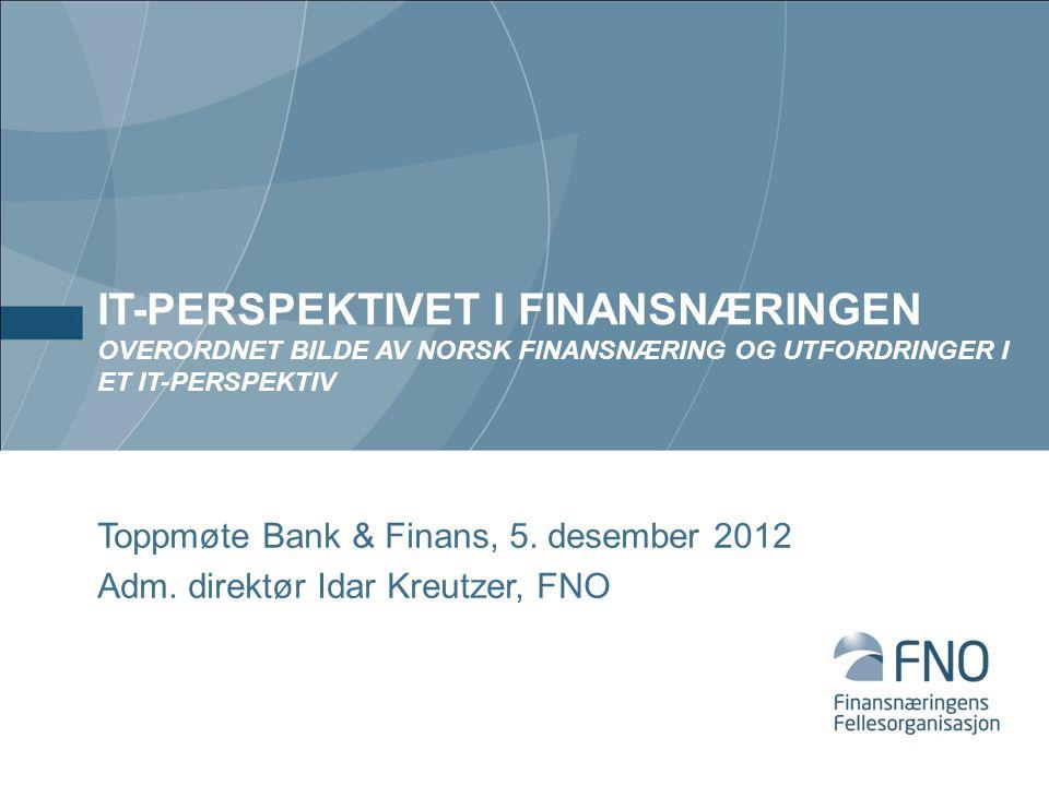 IT-perspektivet i Finansnæringen Overordnet bilde av norsk finansnæring og utfordringer i et IT-perspektiv
