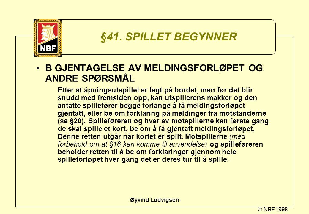 §41. SPILLET BEGYNNER B GJENTAGELSE AV MELDINGSFORLØPET OG ANDRE SPØRSMÅL.