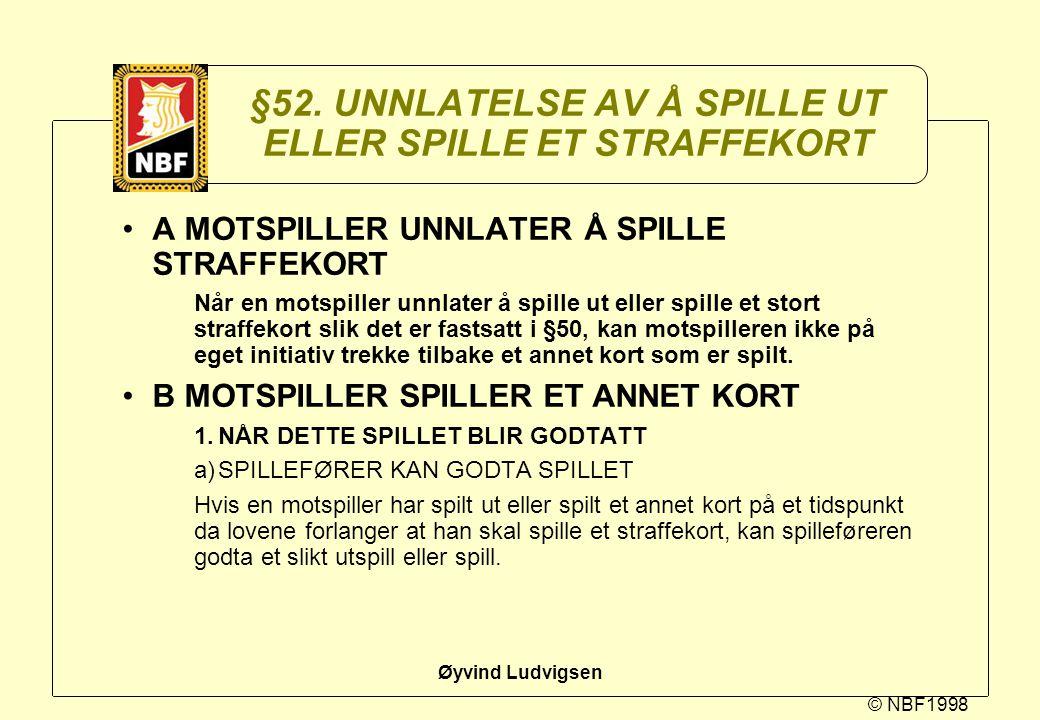 §52. UNNLATELSE AV Å SPILLE UT ELLER SPILLE ET STRAFFEKORT