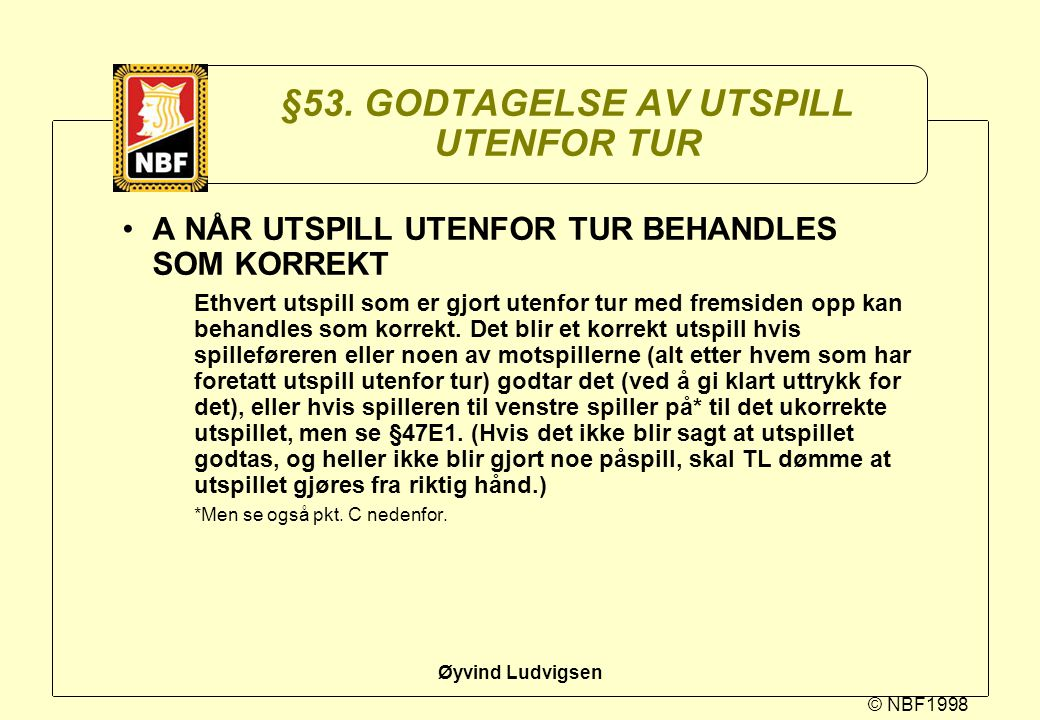 §53. GODTAGELSE AV UTSPILL UTENFOR TUR