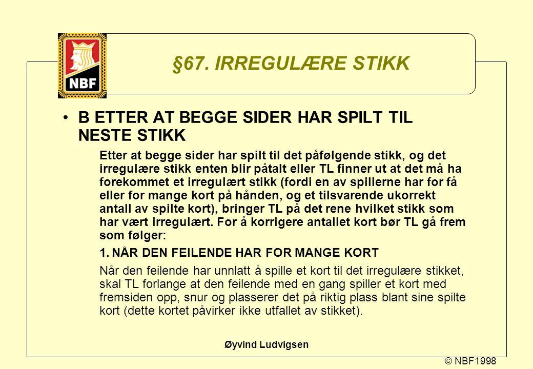 §67. IRREGULÆRE STIKK B ETTER AT BEGGE SIDER HAR SPILT TIL NESTE STIKK