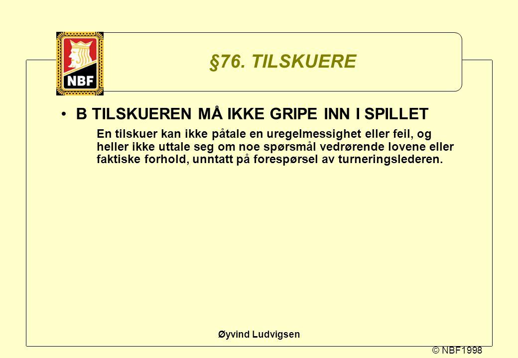 §76. TILSKUERE B TILSKUEREN MÅ IKKE GRIPE INN I SPILLET