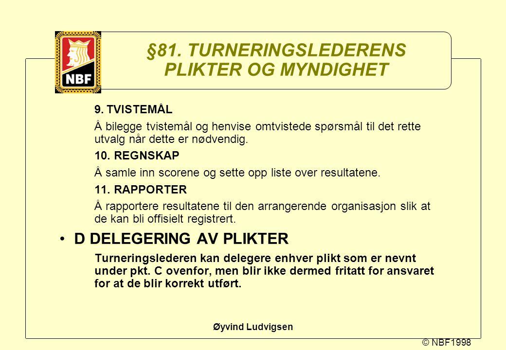 §81. TURNERINGSLEDERENS PLIKTER OG MYNDIGHET