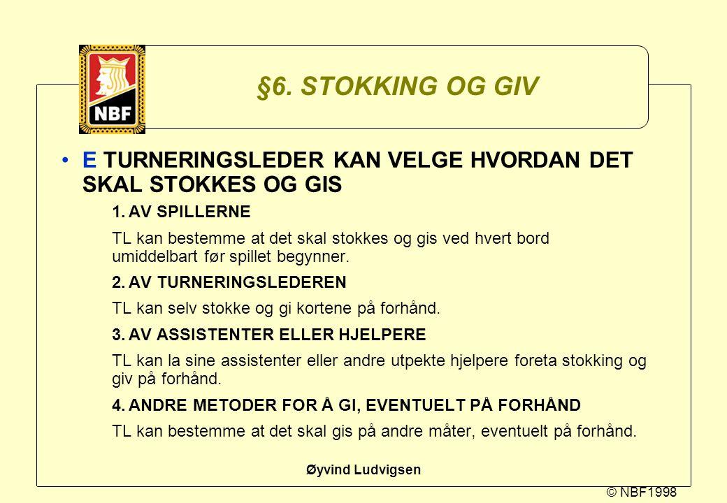 §6. STOKKING OG GIV E TURNERINGSLEDER KAN VELGE HVORDAN DET SKAL STOKKES OG GIS. 1. AV SPILLERNE.