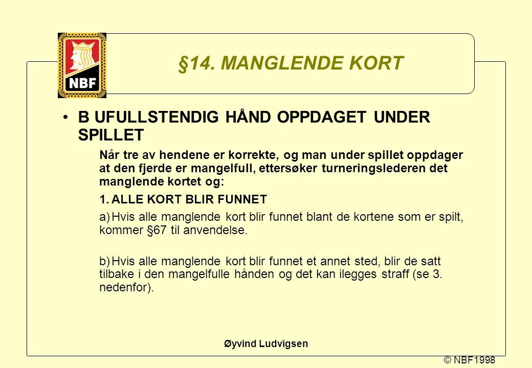§14. MANGLENDE KORT B UFULLSTENDIG HÅND OPPDAGET UNDER SPILLET