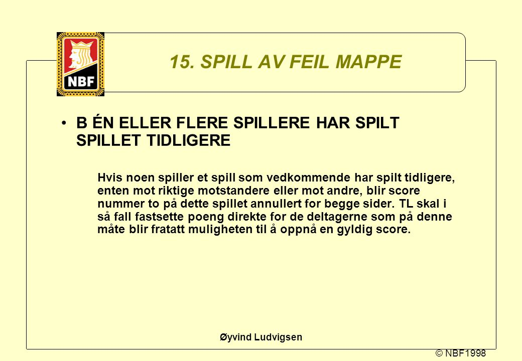 15. SPILL AV FEIL MAPPE B ÉN ELLER FLERE SPILLERE HAR SPILT SPILLET TIDLIGERE.