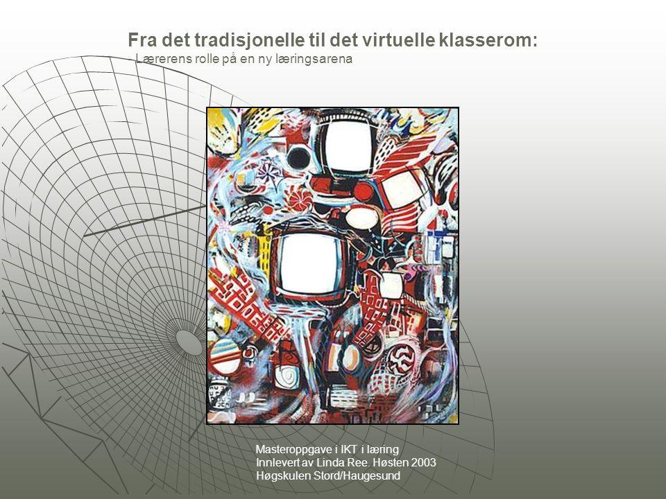 Fra det tradisjonelle til det virtuelle klasserom: - Lærerens rolle på en ny læringsarena